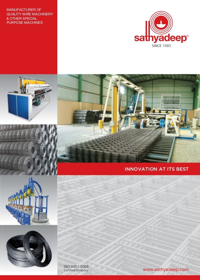 www.sathyadeep.com SINCE 1985 ISO 9001:2008 Certified Company MANUFACTURER OF QUALITY WIRE MACHINERY & OTHER SPECIAL PURPO...