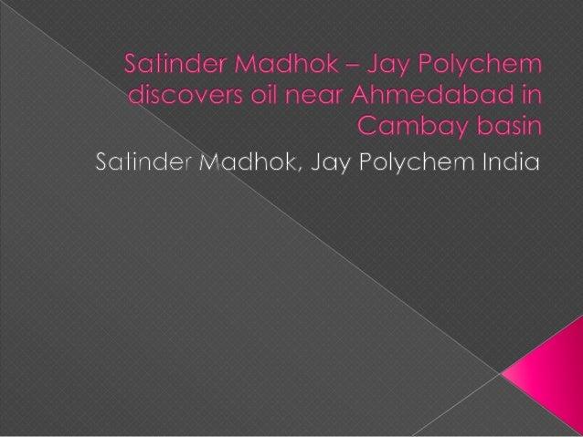 Satinder madhok – jay polychem discovers oil near ahmedabad in cambay…