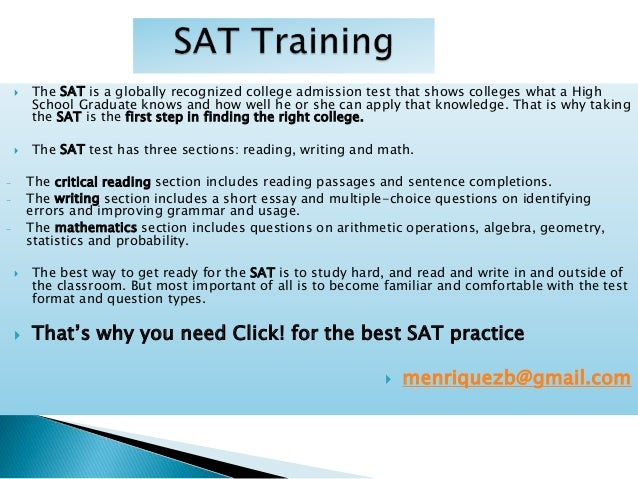  The SAT is a globally recognized college admission test that shows colleges what a High School Graduate knows and how we...