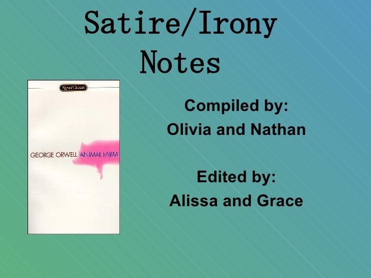 Satire/Irony Notes Compiled by: Olivia and Nathan Edited by: Alissa and Grace