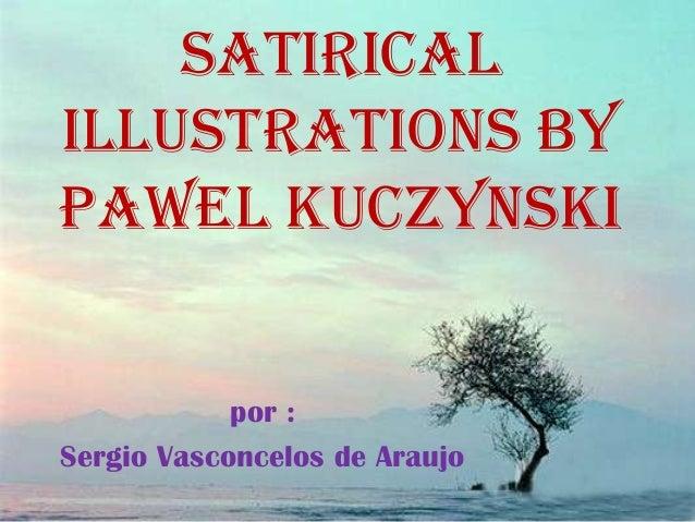 SatiricalIllustrations byPawel Kuczynski            por :Sergio Vasconcelos de Araujo