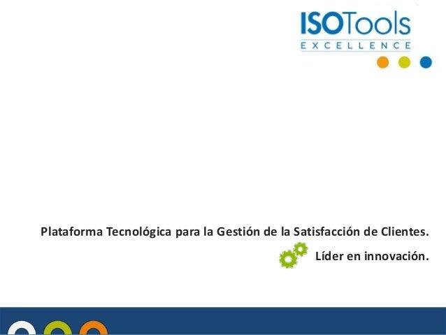 Plataforma Tecnológica para la Gestión de la Satisfacción de Clientes.  Líder en innovación.