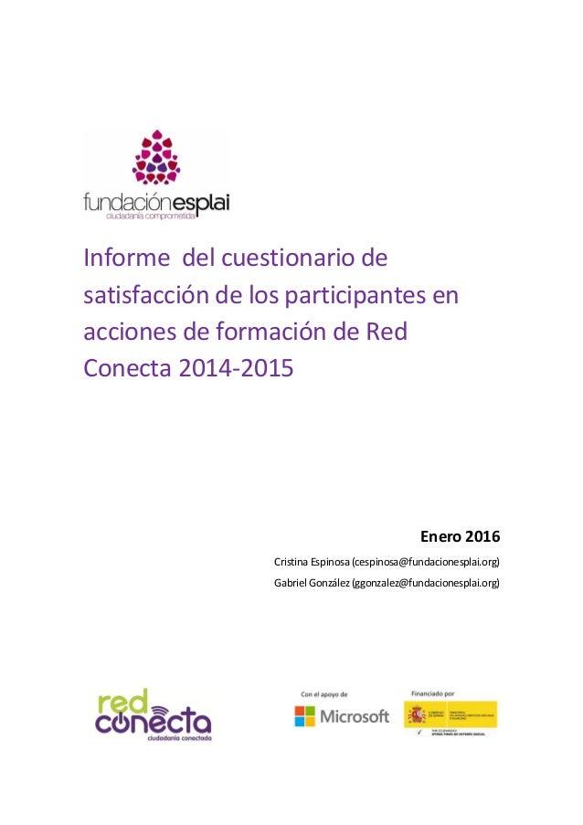 Informe del cuestionario de satisfacción de los participantes en acciones de formación de Red Conecta 2014-2015 Enero 2016...