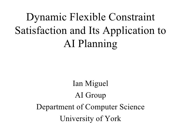 Dynamic Flexible Constraint Satisfaction and Its Application to AI Planning Ian Miguel AI Group Department of Computer Sci...