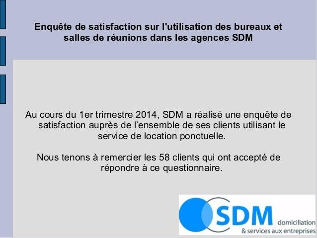 Enquête de satisfaction sur l'utilisation des bureaux et salles de réunions dans les agences SDM Au cours du 1er trimestre...