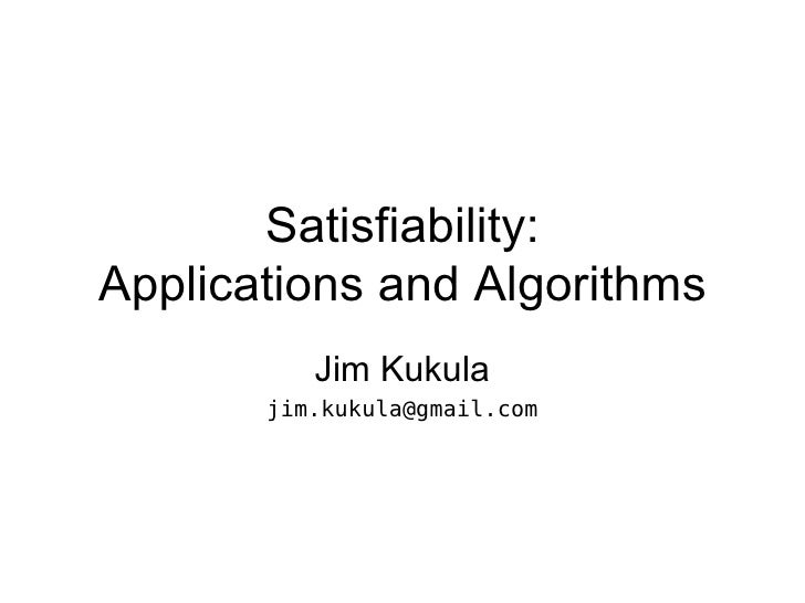 Satisfiability: Applications and Algorithms Jim Kukula [email_address]