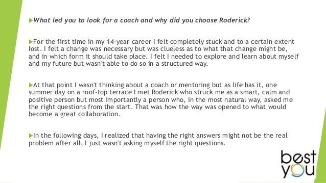 What led you to look for a coach and why did you choose Roderick? For the first time in my 14-year career I felt complet...
