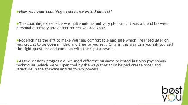 How was your coaching experience with Roderick? The coaching experience was quite unique and very pleasant. It was a ble...