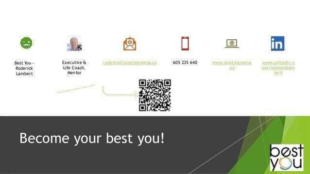 Become your best you! Best You - Roderick Lambert Executive & Life Coach, Mentor roderick@zivotjezmena.cz 605 235 640 www....