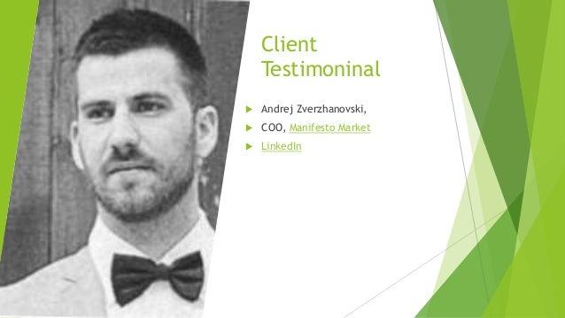 Client Testimoninal  Andrej Zverzhanovski,  COO, Manifesto Market  LinkedIn