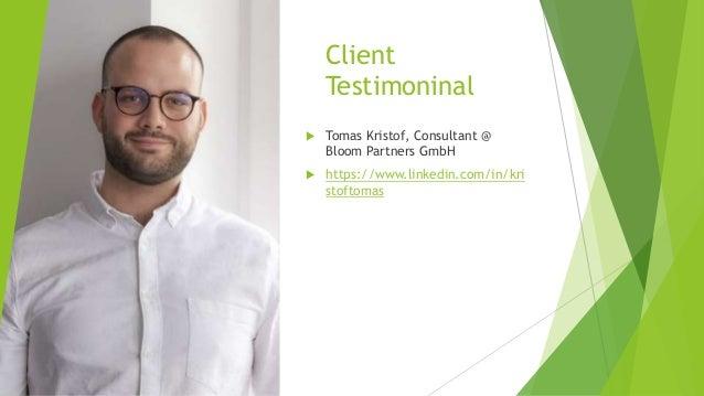 Client Testimoninal  Tomas Kristof, Consultant @ Bloom Partners GmbH  https://www.linkedin.com/in/kri stoftomas