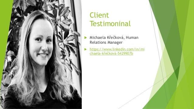 Client Testimoninal  Michaela Křečková, Human Relations Manager  https://www.linkedin.com/in/mi chaela-křečková-5429907b