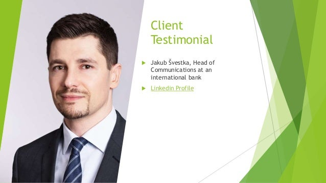 Client Testimonial  Jakub Švestka, Head of Communications at an international bank  Linkedin Profile