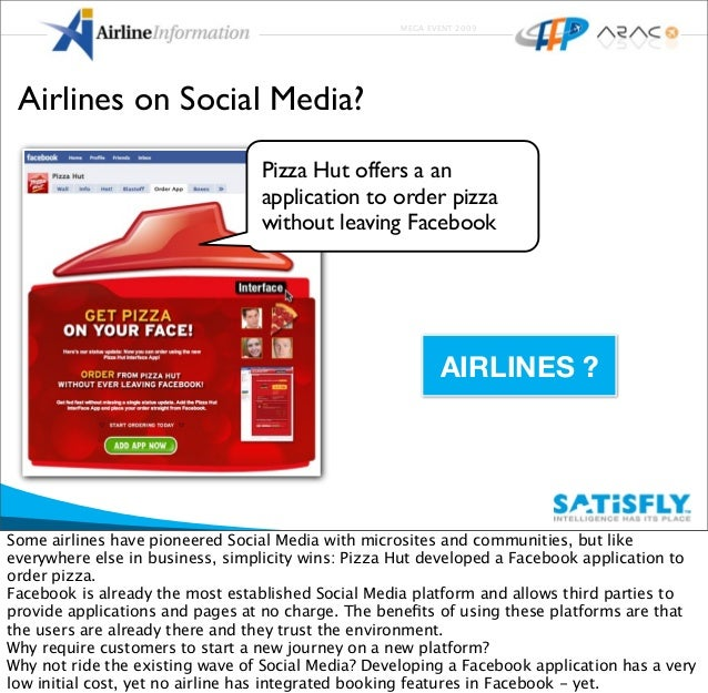 MEGA EVENT 2009 Airlines on Social Media? AIRLINES ? Pizza Hut offers a an application to order pizza without leaving Face...