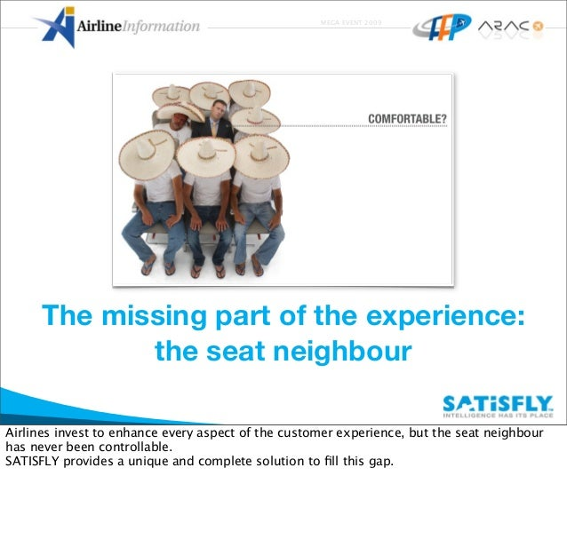MEGA EVENT 2009 The missing part of the experience: the seat neighbour Airlines invest to enhance every aspect of the cust...