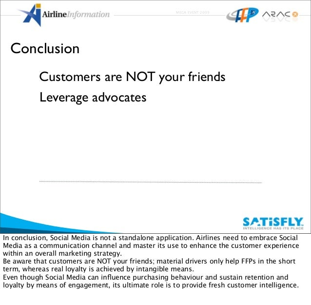 MEGA EVENT 2009 Leverage advocates Customers are NOT your friends Conclusion In conclusion, Social Media is not a standalo...
