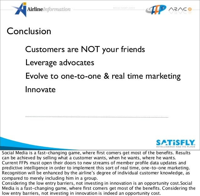 MEGA EVENT 2009 Leverage advocates Evolve to one-to-one & real time marketing Customers are NOT your friends Conclusion In...