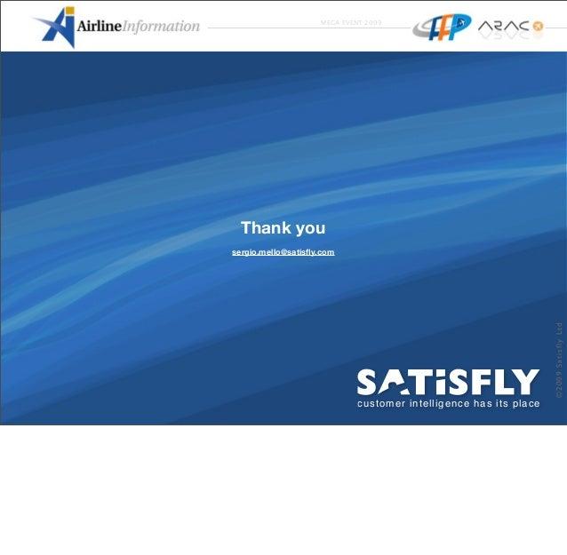 ©2009SatisflyLtd sergio.mello@satisfly.com Thank you customer intelligence has its place MEGA EVENT 2009