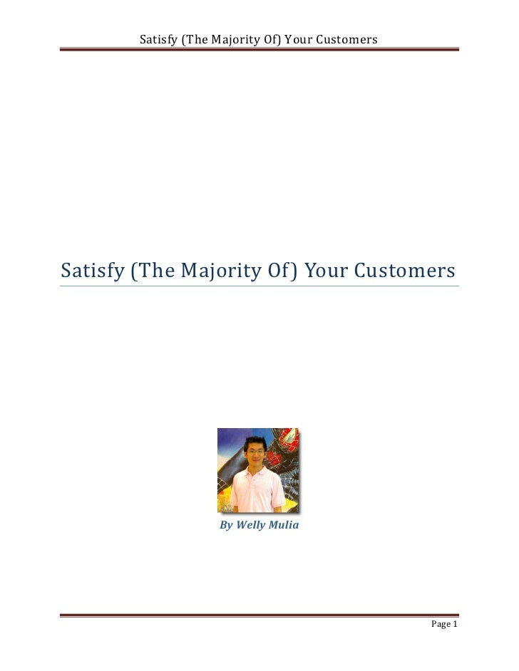 Satisfy (The Majority Of) Your CustomersSatisfy (The Majority Of) Your Customers                     By Welly Mulia       ...
