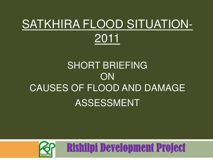 Satkhira Flood Situation-2011Short briefing onCauses of flood and damage assessment<br />               Rishilpi Developme...