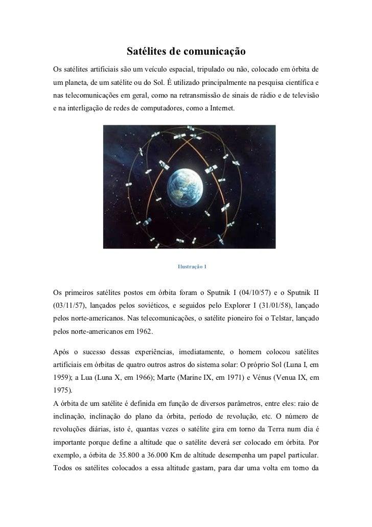Satélites de comunicaçãoOs satélites artificiais são um veículo espacial, tripulado ou não, colocado em órbita deum planet...
