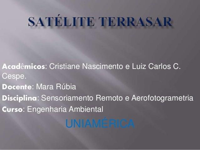 Acadêmicos: Cristiane Nascimento e Luiz Carlos C. Cespe. Docente: Mara Rúbia Disciplina: Sensoriamento Remoto e Aerofotogr...