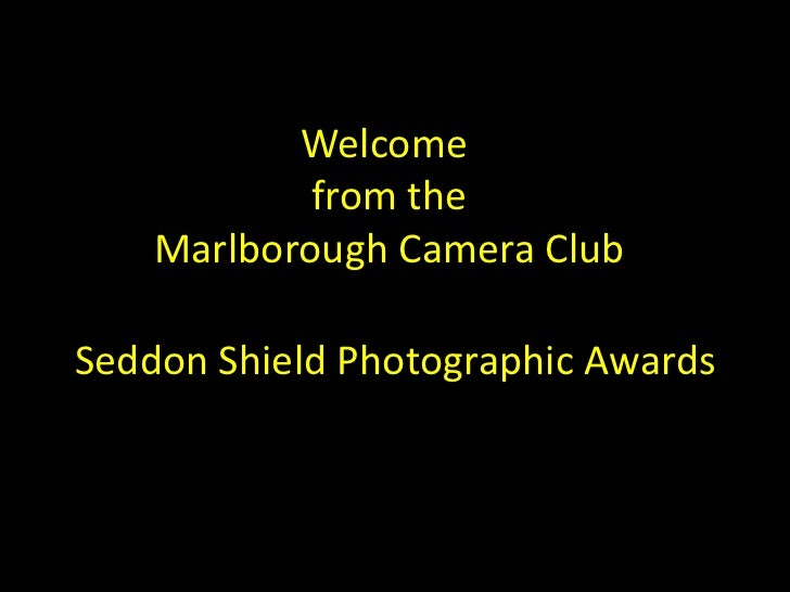 Welcome            from the    Marlborough Camera ClubSeddon Shield Photographic Awards
