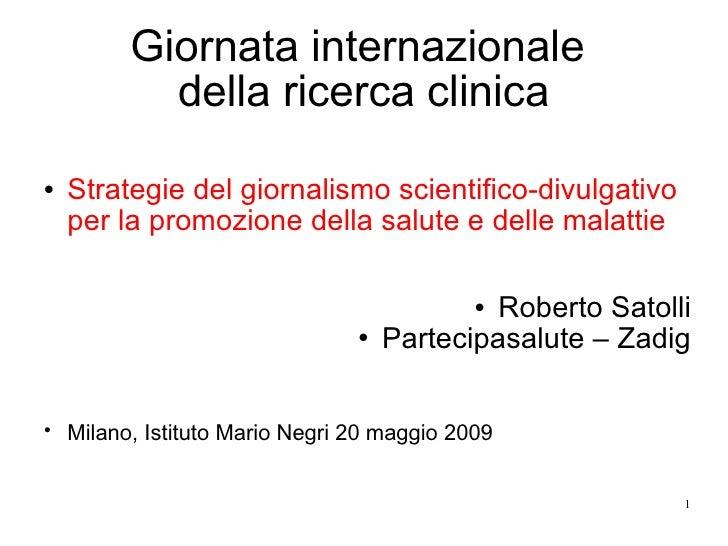 Giornata internazionale             della ricerca clinica    Strategie del giornalismo scientifico-divulgativo     per la...