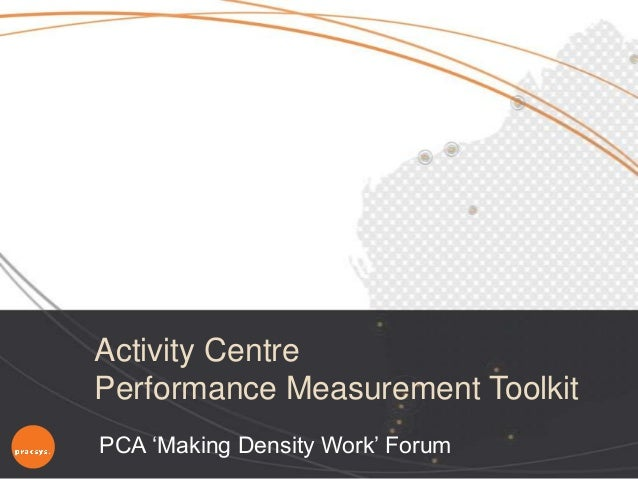 "Activity Centre Performance Measurement Toolkit PCA ""Making Density Work"" Forum"