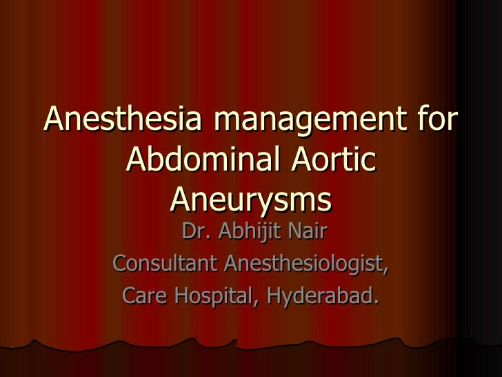 Anesthesia management for Abdominal Aortic Aneurysms Dr. Abhijit Nair Consultant Anesthesiologist, Care Hospital, Hyderabad.