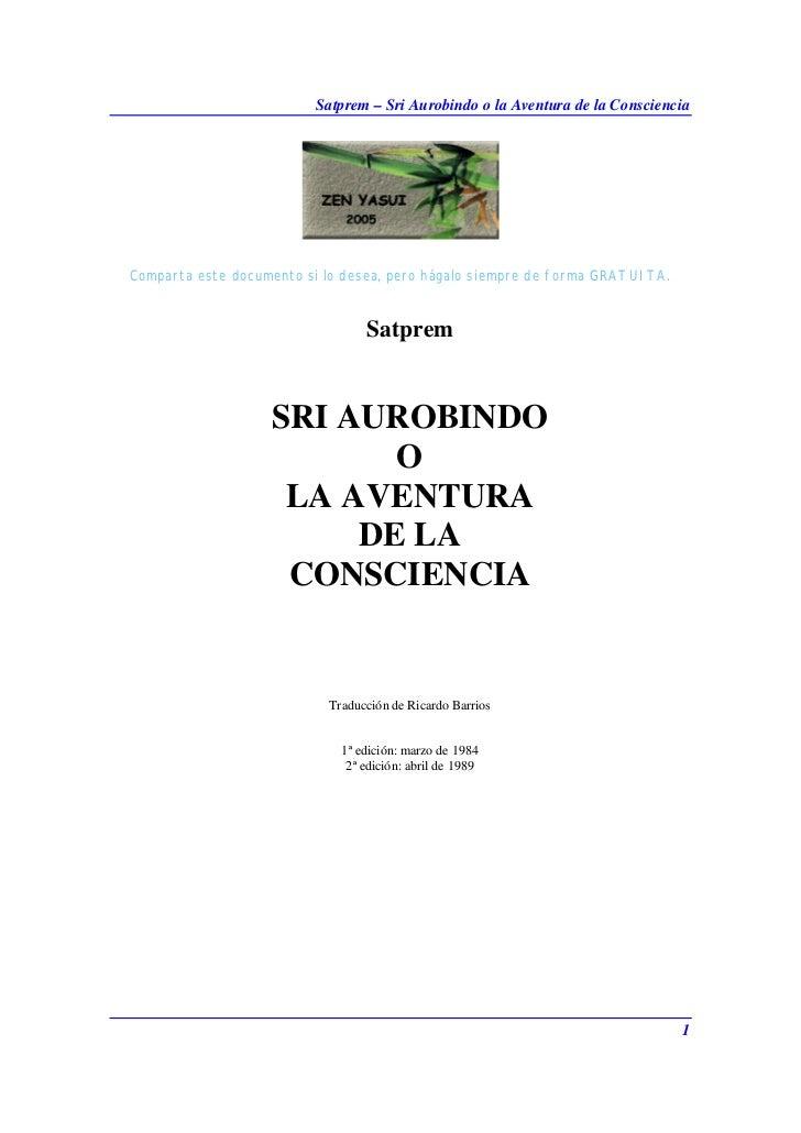 Satprem – Sri Aurobindo o la Aventura de la ConscienciaComparta este documento si lo desea, pero hágalo siempre de forma G...