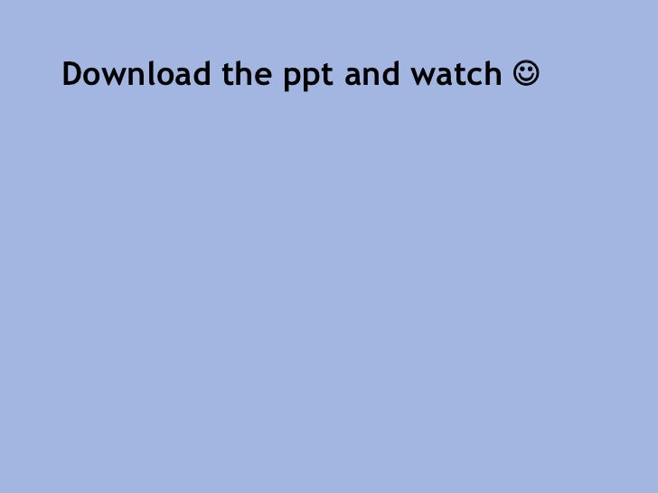 Download the ppt and watch 