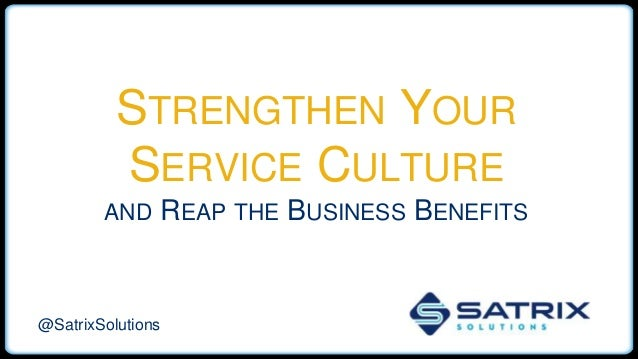 STRENGTHEN YOUR SERVICE CULTURE AND REAP THE BUSINESS BENEFITS @SatrixSolutions