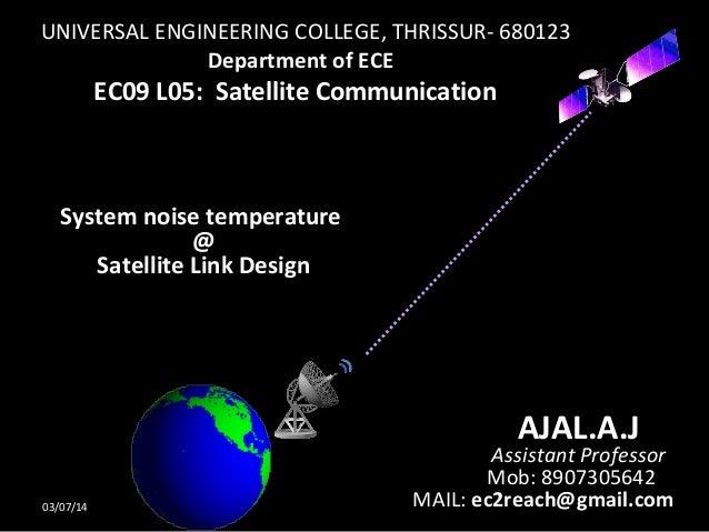 UNIVERSAL ENGINEERING COLLEGE, THRISSUR- 680123 Department of ECE  EC09 L05: Satellite Communication  System noise tempera...