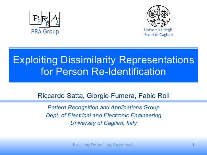 Exploiting Dissimilarity Representations for Person Re-Identification Riccardo Satta, Giorgio Fumera, Fabio Roli Pattern R...