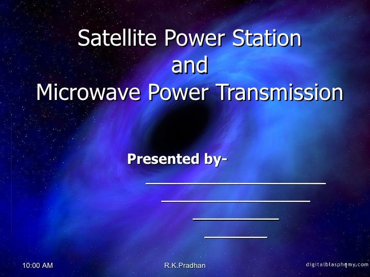 Satellite Power Station  and  Microwave Power Transmission Presented by- _______________________ ___________________ _____...