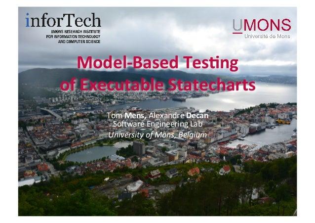 Model-BasedTes,ng ofExecutableStatecharts TomMens,AlexandreDecan So-wareEngineeringLab UniversityofMons,Bel...
