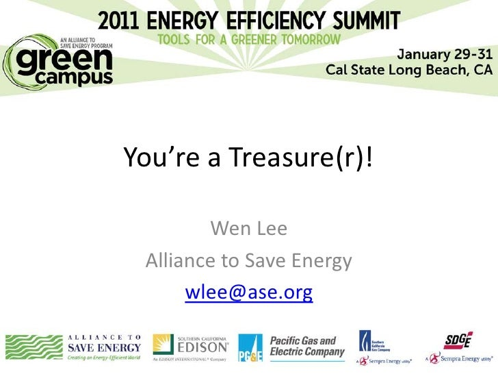 You're a Treasure(r)!        Wen Lee Alliance to Save Energy      wlee@ase.org