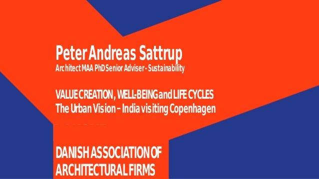 PeterAndreasSattrup ArchitectMAAPhDSeniorAdviser-Sustainability DANISHASSOCIATIONOF ARCHITECTURALFIRMS VALUECREATION,WELL-...