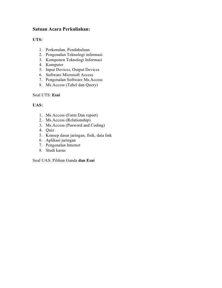 Satuan Acara Perkuliahan:  UTS:     1.   Perkenalan, Pendahuluan    2.   Pengenalan Teknologi informasi    3.   Komponen T...