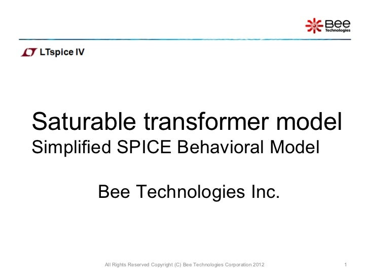 Saturable transformer model Simplified SPICE Behavioral Model   Bee Technologies Inc. All Rights Reserved Copyright (C) Be...