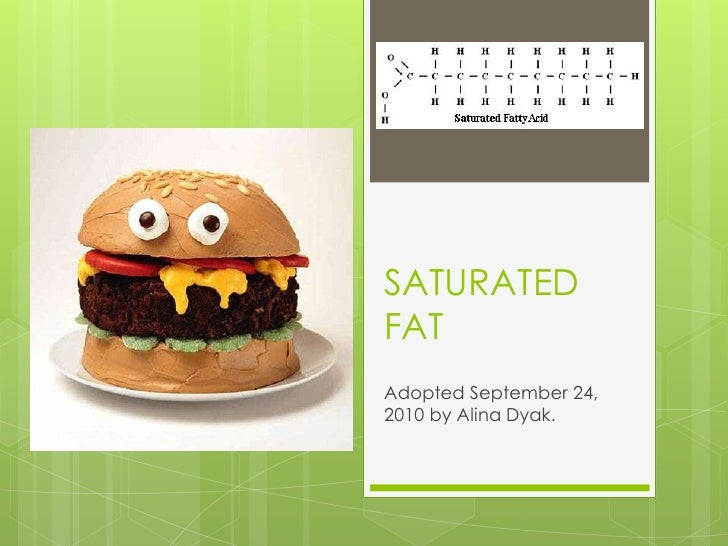 SATURATED FAT<br />Adopted September 24, 2010 by Alina Dyak.<br />