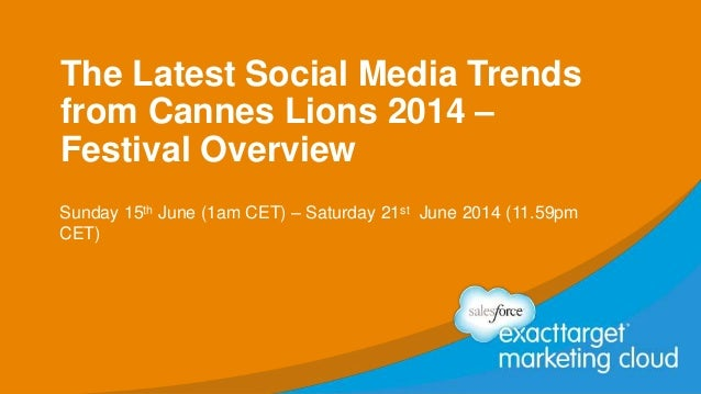 The Latest Social Media Trends from Cannes Lions 2014 – Festival Overview Sunday 15th June (1am CET) – Saturday 21st June ...