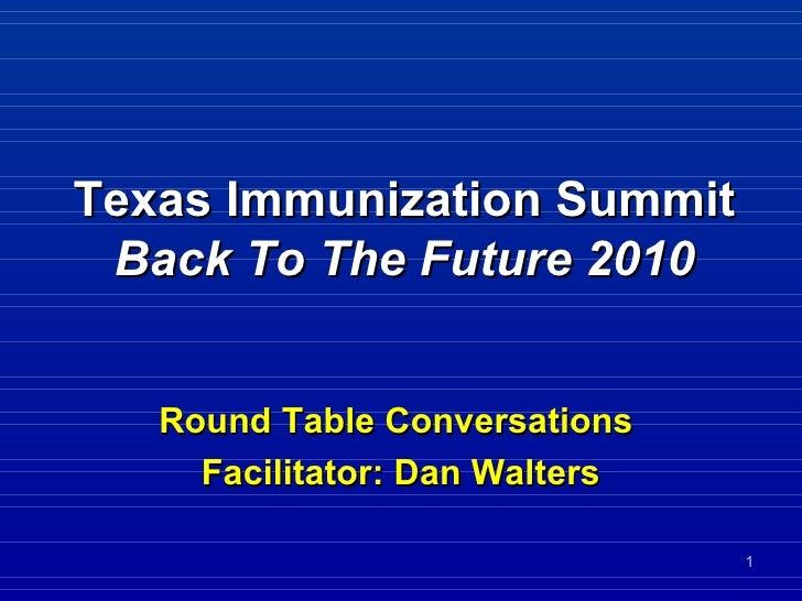 Texas Immunization Summit Back To The Future 2010 Round Table Conversations  Facilitator: Dan Walters