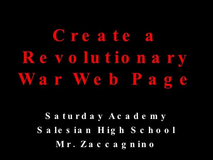 Create a Revolutionary War Web Page Saturday Academy Salesian High School Mr. Zaccagnino