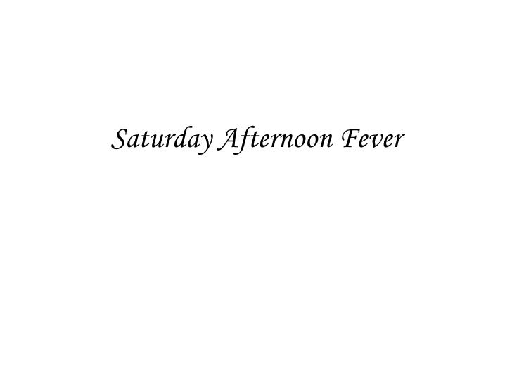 Saturday Afternoon Fever