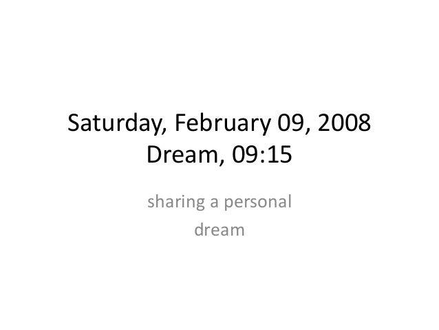 Saturday, February 09, 2008Dream, 09:15sharing a personaldream