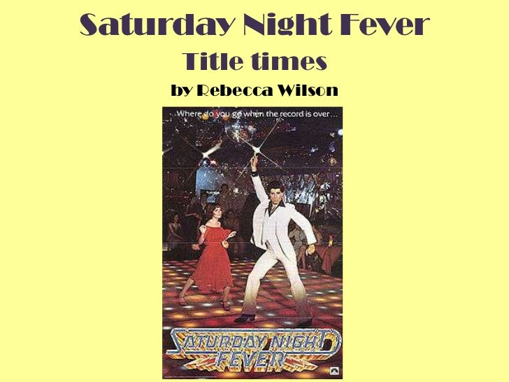 Saturday Night Fever      Title times     by Rebecca Wilson