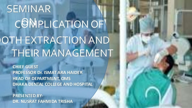 SEMINAR ONCOMPLICATION OF OOTH EXTRACTION AND THEIR MANAGEMENT CHIEF GUEST PROFESSOR Dr. ISMAT ARA HAIDER HEAD OF DEPARTME...