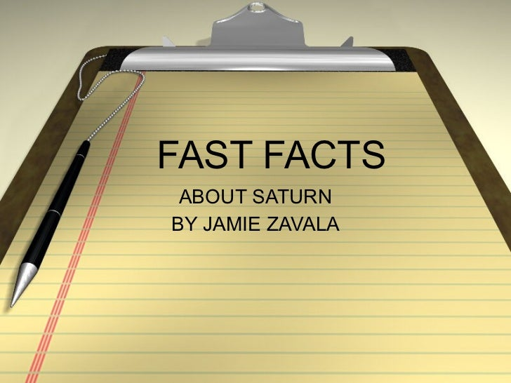 FAST FACTS  ABOUT SATURN BY JAMIE ZAVALA